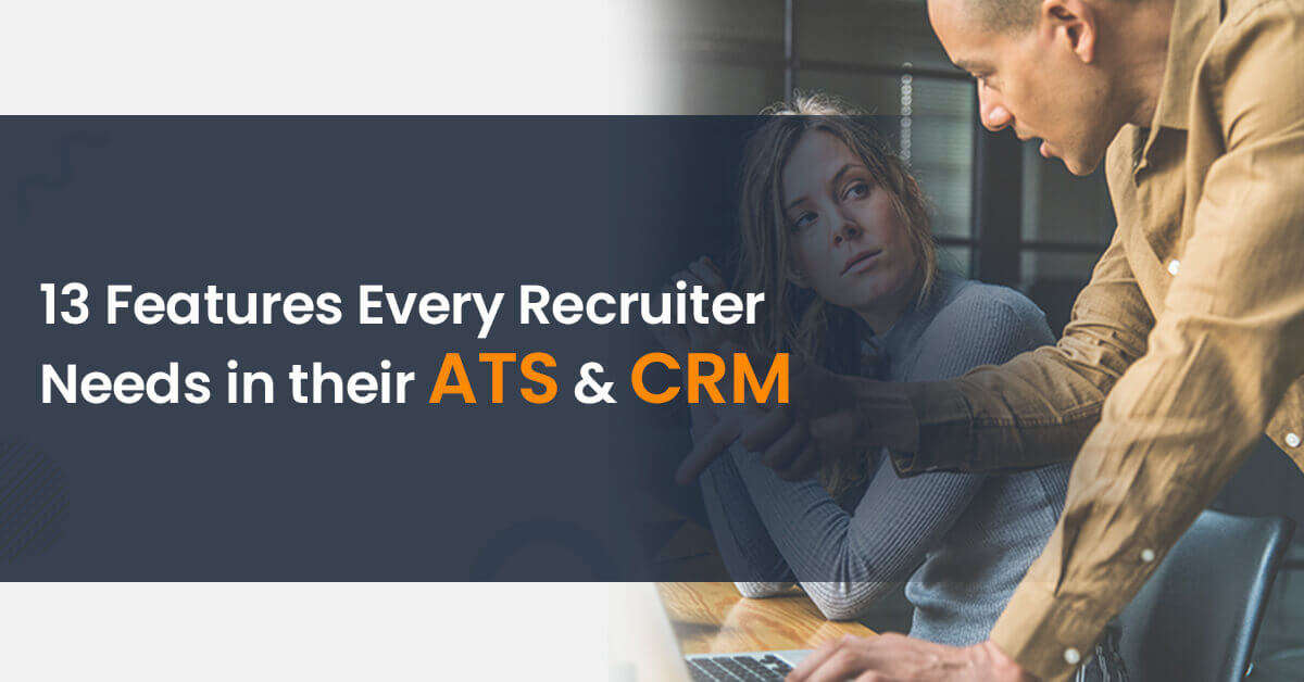 13 Features Every Recruiter Needs in their ATS & CRM