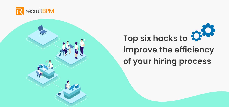Hiring Process & Top 6 Hacks to Improve its Efficiency