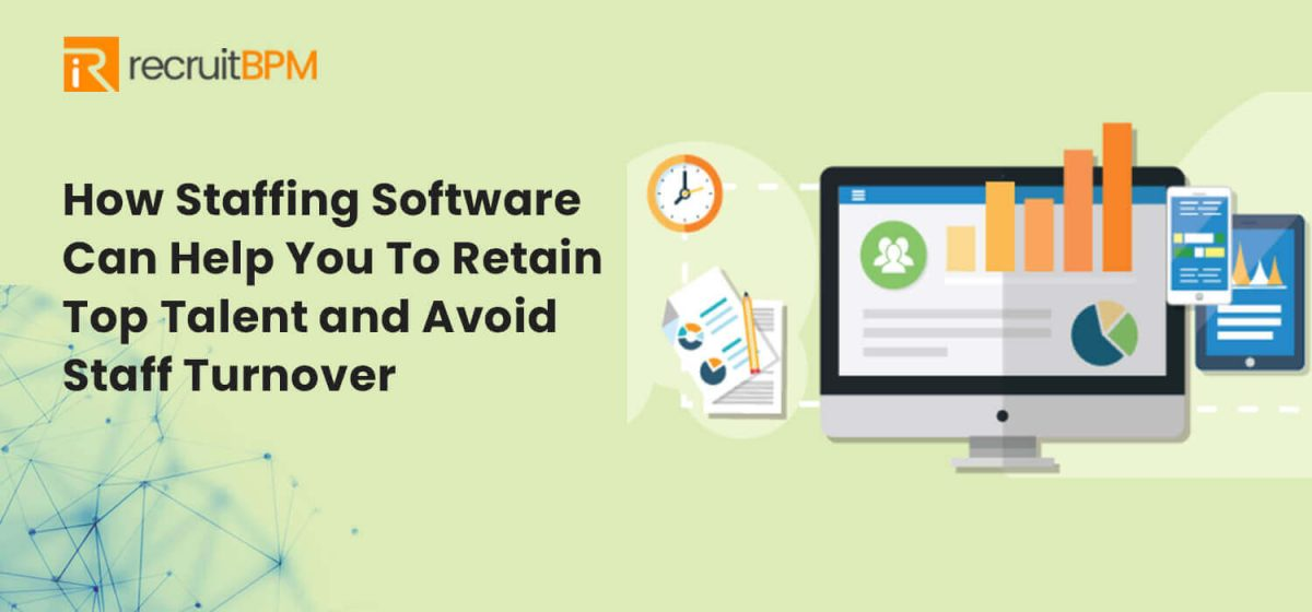 How Good Staffing Software Can Help You To Retain Top Talent and Avoid Staff Turnover